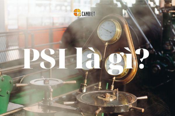 Đơn vị PSI là gì?
