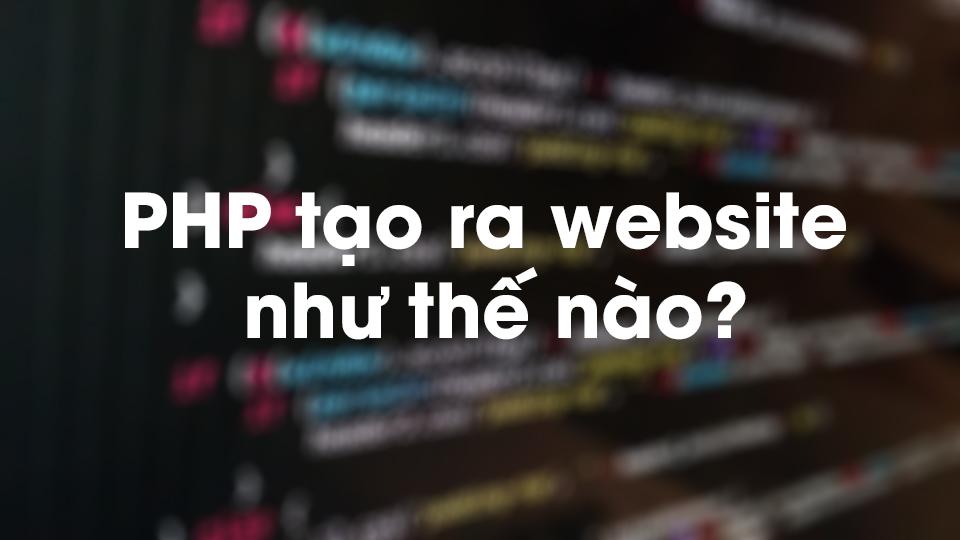 PHP tạo ra website như thế nào?