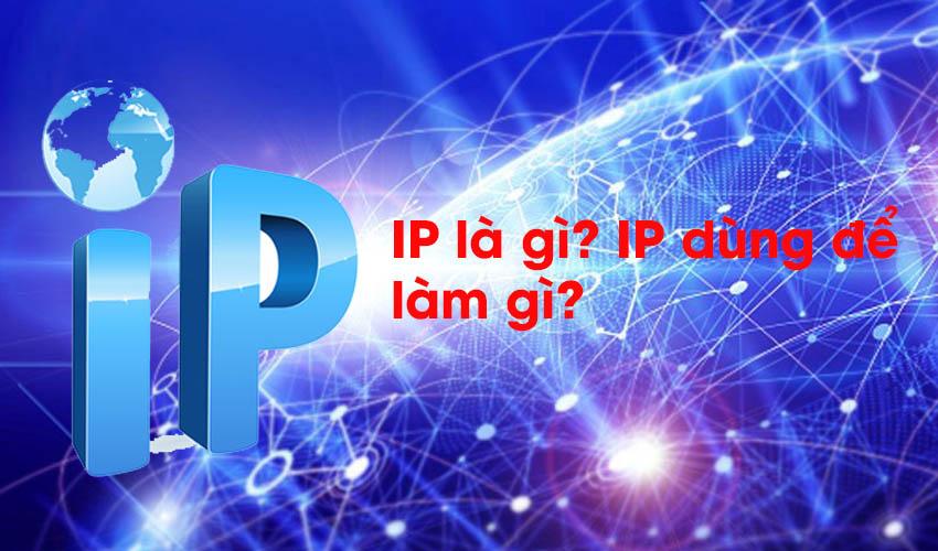IP là gì? IP dùng để làm gì?