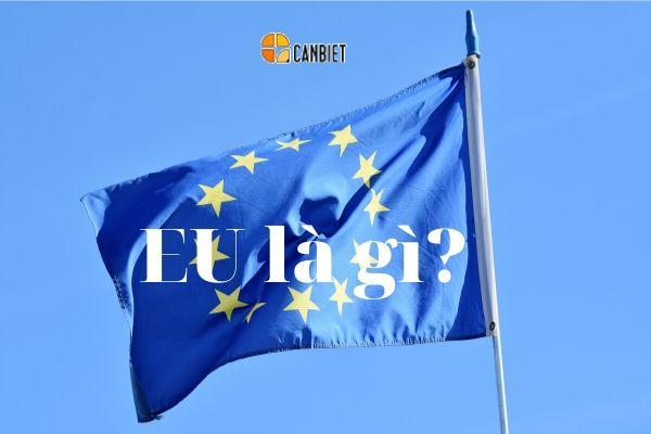 Liên minh Châu Âu là gì?